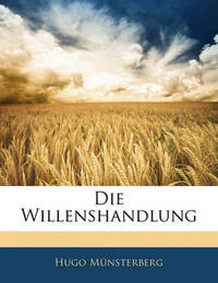 Die Willenshandlung by Hugo Mnsterberg