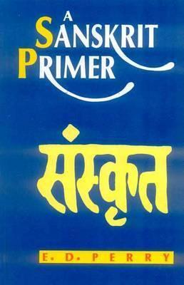 A Sanskrit Primer by Edward D. Perry