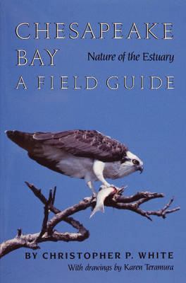 Chesapeake Bay Nature of the Estuary: A Field Guide by Christopher,P. White
