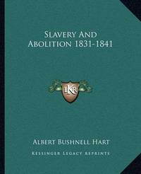Slavery and Abolition 1831-1841 by Albert Bushnell Hart