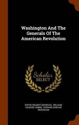 Washington and the Generals of the American Revolution by Rufus Wilmot Griswold