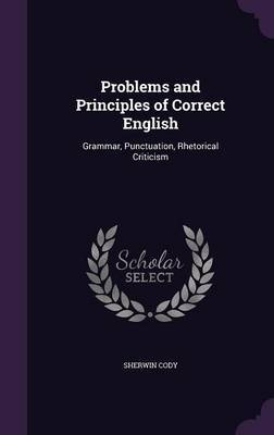 Problems and Principles of Correct English by Sherwin Cody
