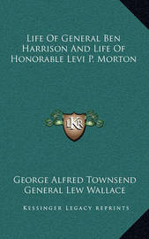 Life of General Ben Harrison and Life of Honorable Levi P. Morton by General Lew Wallace