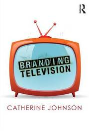 Branding Television by Catherine Johnson