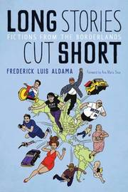 Long Stories Cut Short by Frederick Luis Aldama