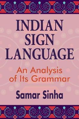 Indian Sign Language - An Analysis of Its Grammar by Samar Sinha