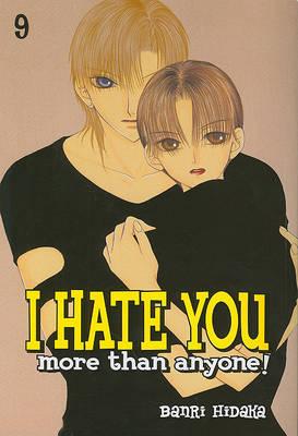 I Hate You More Than Anyone!, Volume 9 by Banri Hidaka image