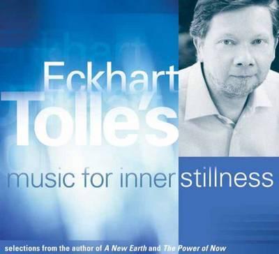 Eckhart Tolle's Music for Inner Stillness by Eckhart Tolle