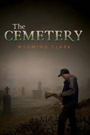 The Cemetery by Wyoming Clark