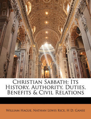 Christian Sabbath: Its History, Authority, Duties, Benefits & Civil Relations by Nathan Lewis Rice