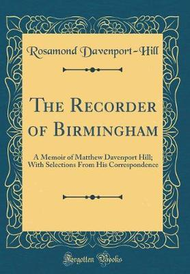 The Recorder of Birmingham by Rosamond Davenport Hill