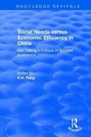 Revival: Social needs versus economic efficiency in China : Sun Yefang's critique of socialist economics / edited and translated with an introduction by K.K. Fung. (1982) by K. K. Fung