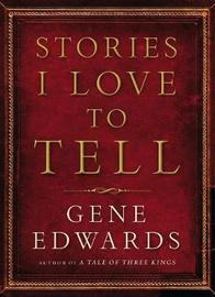 Stories I Love to Tell by Gene Edwards