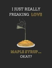 I Just Really Freaking Love Maple Syrup... Okay? by Noteworthy Days