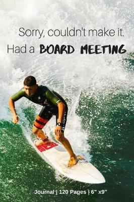 Sorry, Couldn't Make It - Had A Board Meeting by Surfgang Publications