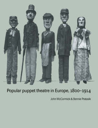 Popular Puppet Theatre in Europe, 1800-1914 by John McCormick
