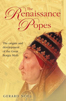 The Renaissance Popes: Culture, Power and the Making of the Borgia Myth by Gerard Noel image