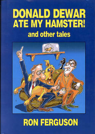 """""""Donald Dewar Ate My Hamster"""" and Other Tales by Ron Ferguson image"""