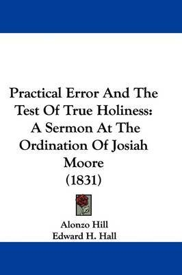 Practical Error And The Test Of True Holiness: A Sermon At The Ordination Of Josiah Moore (1831) by Alonzo Hill image