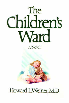The Children's Ward by Howard L Weiner, M.D (Massachusetts General Hospital, Boston, MA)