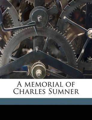 A Memorial of Charles Sumner by Boston Boston