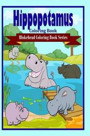 Hippopotamus Coloring Book by The Blokehead