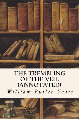 The Trembling of the Veil (Annotated) by William Butler Yeats image