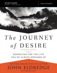 The Journey of Desire Study Guide Expanded Edition by John Eldredge