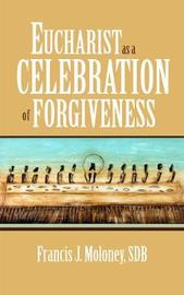 Eucharist as a Celebration of Forgiveness by Francis J. Moloney