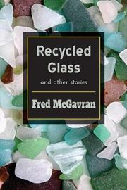 Recycled Glass and Other Stories by Fred McGavran image