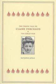 The Tragic Tale of Claire Ferchaud and the Great War by Raymond Jonas image