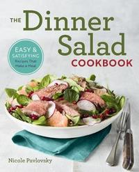 The Dinner Salad Cookbook by Nicole Pavlovsky
