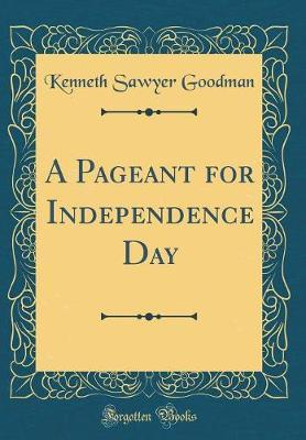 A Pageant for Independence Day (Classic Reprint) by Kenneth Sawyer Goodman image