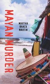 Mayan Murder by Martha Brack Martin