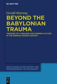 Beyond the Babylonian Trauma by Gerald Hartung