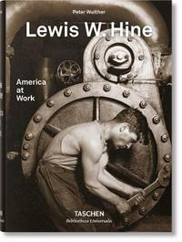 Lewis W. Hine. America at Work by Peter Walther