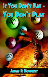 If You Don't Pay - You Don't Play by James, R Hoggett image