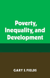 Poverty, Inequality, and Development by Gary S Fields