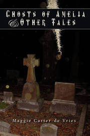 Ghosts of Amelia & Other Tales by Maggie Carter-de Vries image
