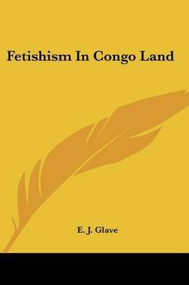Fetishism in Congo Land by E J Glave image