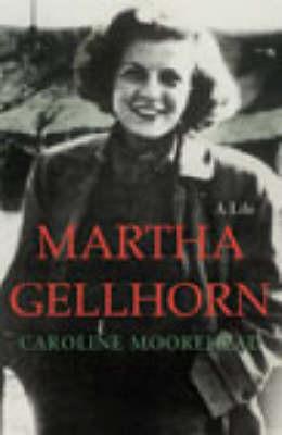 Martha Gellhorn Biography by Caroline Moorehead