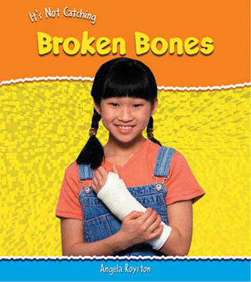 Broken Bones by Angela Royston