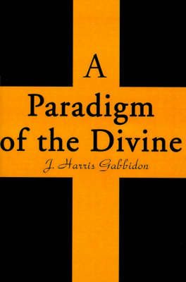 A Paradigm of the Divine by J. Harris Gabbidon