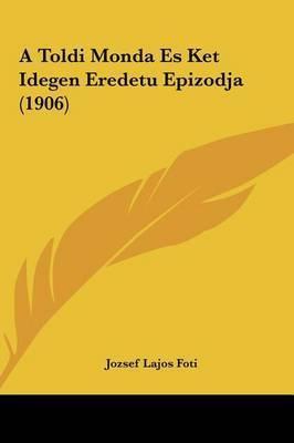 A Toldi Monda Es Ket Idegen Eredetu Epizodja (1906) by Jozsef Lajos Foti