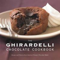 The Ghirardelli Chocolate CookbookRecipes and History from America's Premier Chocolate Maker by Ghirardelli