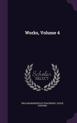 Works, Volume 4 by William Makepeace Thackeray