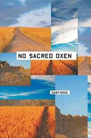 No Sacred Oxen by Gary Ross