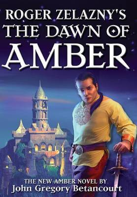 Roger Zelazny's The Dawn of Amber by John Gregory Betancourt