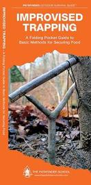 Improvised Trapping: A Folding Pocket Guide to Basic Methods for Securing Food by J M (Jill) Kavanagh