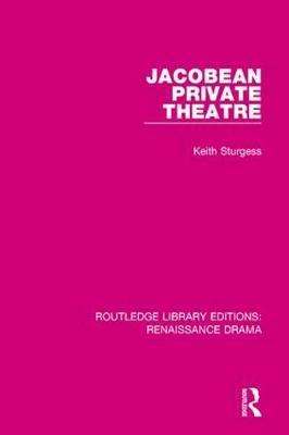 Jacobean Private Theatre by Keith Sturgess